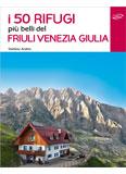 Libro montagna I 50 rifugi più belli del Friuli Venezia Giulia