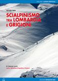 Libro montagna Scialpinismo tra Lombardia e Grigioni